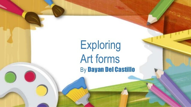 Exploring Art forms By Dayan Del Castillo
