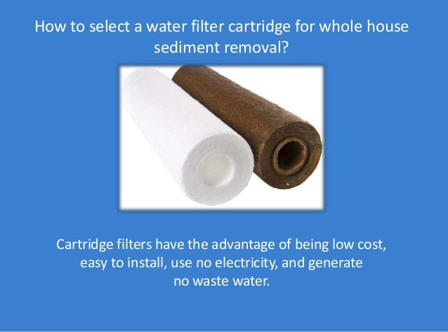 How to select a water filter cartridge for whole house