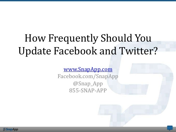 How Frequently Should YouUpdate Facebook and Twitter?         www.SnapApp.com       Facebook.com/SnapApp            @Snap_...