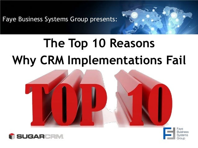 Faye Business Systems Group presents: The Top 10 Reasons Why CRM Implementations Fail