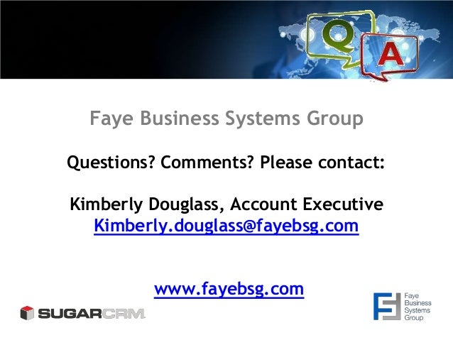 Faye Business Systems Group Questions? Comments? Please contact: Kimberly Douglass, Account Executive Kimberly.douglass@fa...