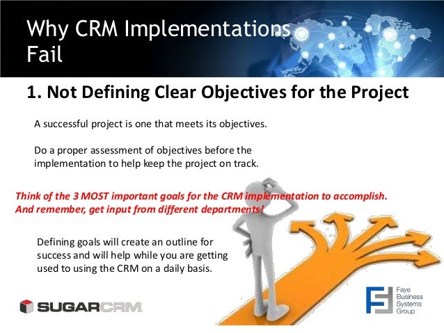 Why CRM Implementations Fail 1. Not Defining Clear Objectives for the Project A successful project is one that meets its o...