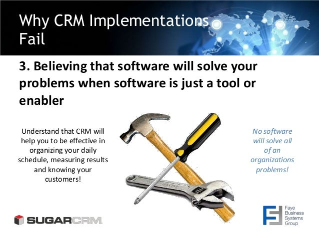 Why CRM Implementations Fail 3. Believing that software will solve your problems when software is just a tool or enabler U...