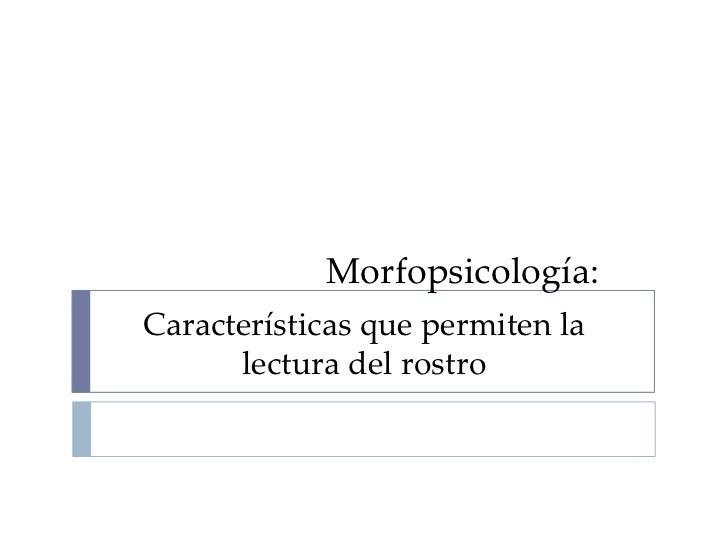 Morfopsicología:<br />Características que permiten la lectura del rostro<br />