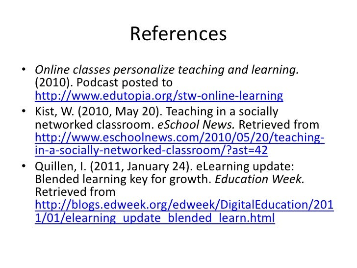 References<br />Online classes personalize teaching and learning. (2010). Podcast posted to http://www.edutopia.org/stw-on...