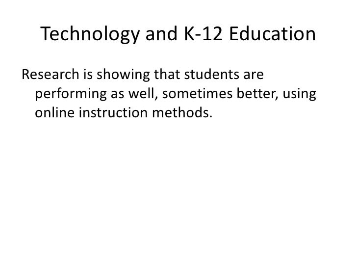 Technology and K-12 Education<br />Research is showing that students are performing as well, sometimes better, using onlin...