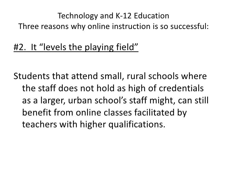 """Technology and K-12 EducationThree reasons why online instruction is so successful:<br />#2.  It """"levels the playing field..."""