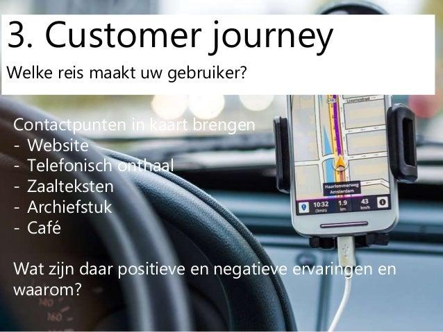 """3. Customer Welke """"reis"""" maakt uw gebruiker? Contactpunten in kaart brengen - Website - Telefonisch onthaal - Zaalteksten ..."""