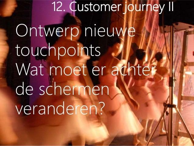 12. Customer journey II Ontwerp nieuwe touchpoints Wat moet er achter de schermen veranderen?
