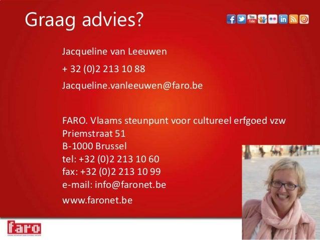 FARO. Vlaams steunpunt voor cultureel erfgoed vzw Priemstraat 51 B-1000 Brussel tel: +32 (0)2 213 10 60 fax: +32 (0)2 213 ...