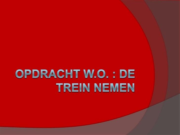 Opdracht W.O. : de trein nemen<br />