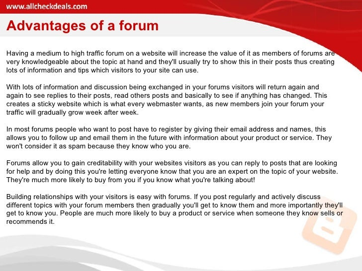 Advantages of a forum Having a medium to high traffic forum on a website will increase the value of it as members of forum...