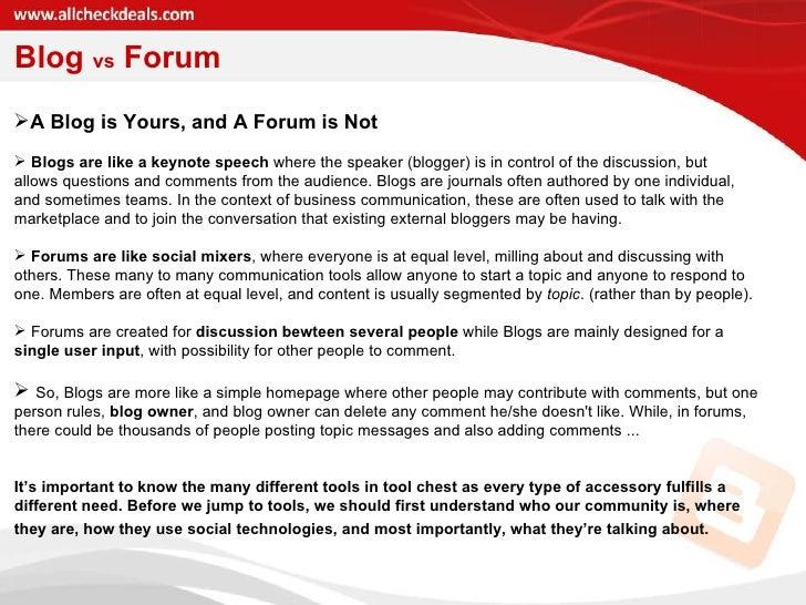 Blog  vs  Forum <ul><li>A Blog is Yours, and A Forum is Not </li></ul><ul><li>Blogs are like a keynote speech  where the s...