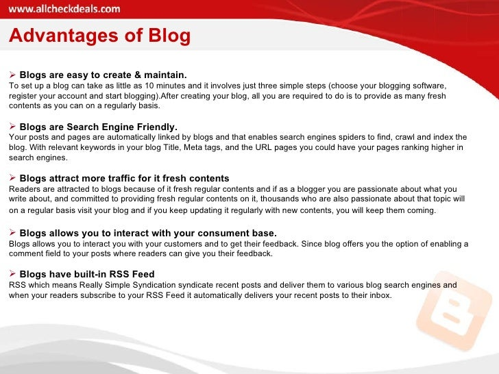 Advantages of Blog <ul><li>Blogs are easy to create & maintain. To set up a blog can take as little as 10 minutes and it i...