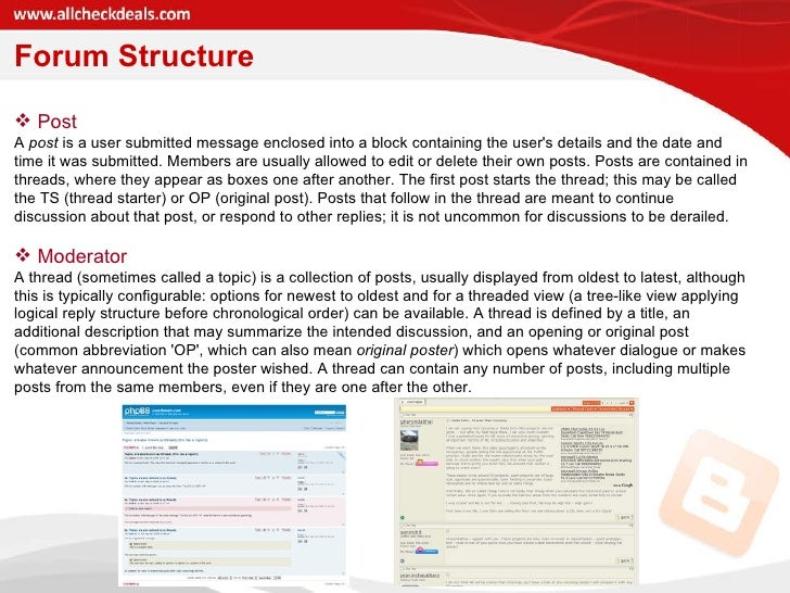 Forum Structure <ul><li>Post </li></ul><ul><li>A  post  is a user submitted message enclosed into a block containing the u...