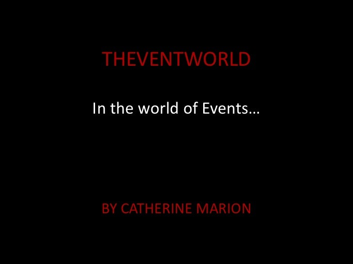 THEVENTWORLDIn the world of Events… BY CATHERINE MARION