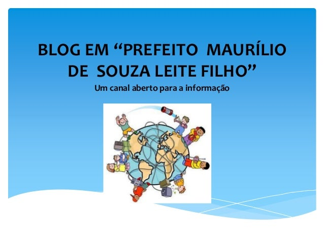 """BLOG EM """"PREFEITO MAURÍLIO  DE SOUZA LEITE FILHO""""  Um canal aberto para a informação"""