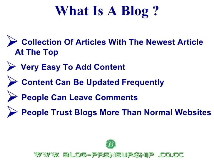 What Is A Blog ? <ul><li>Collection Of Articles With The Newest Article  At The Top   </li></ul><ul><li>Very Easy To Add C...