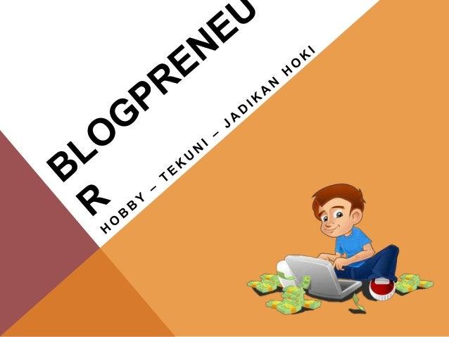 "BLOGPRENEUR "" Blogger yang Memanfaatkan Media Blognya untuk Berwirausaha/entrepreneur "" "" Blogger yang Memanfaatkan Blogny..."