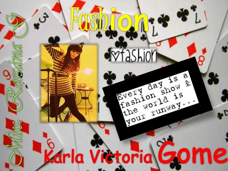 Fashion<br />Miss: Rossána G<br />Karla Victoria Gomez<br />