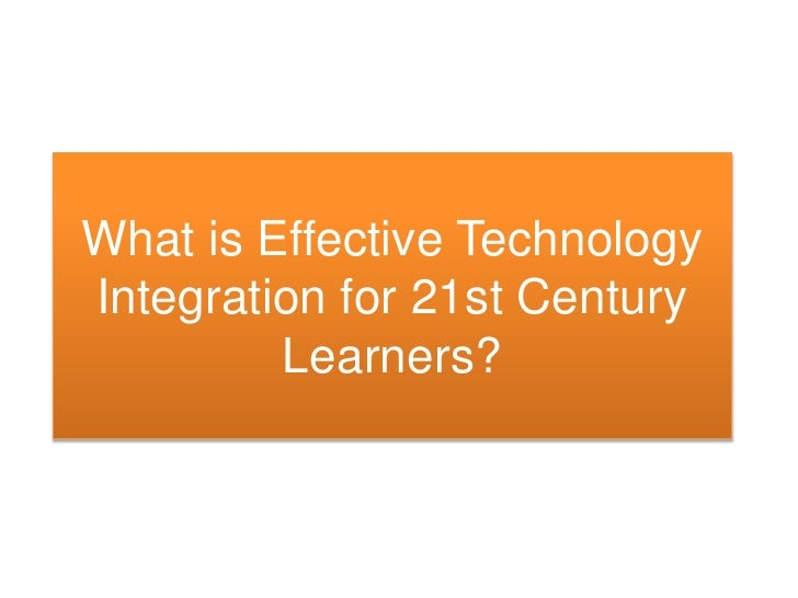 What is Effective Technology Integration for 21st Century Learners?<br />