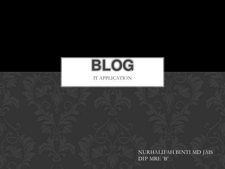 BLOGIT APPLICATION                 NURHALIFAH BINTI MD JAIS                 DIP MRE 'B'