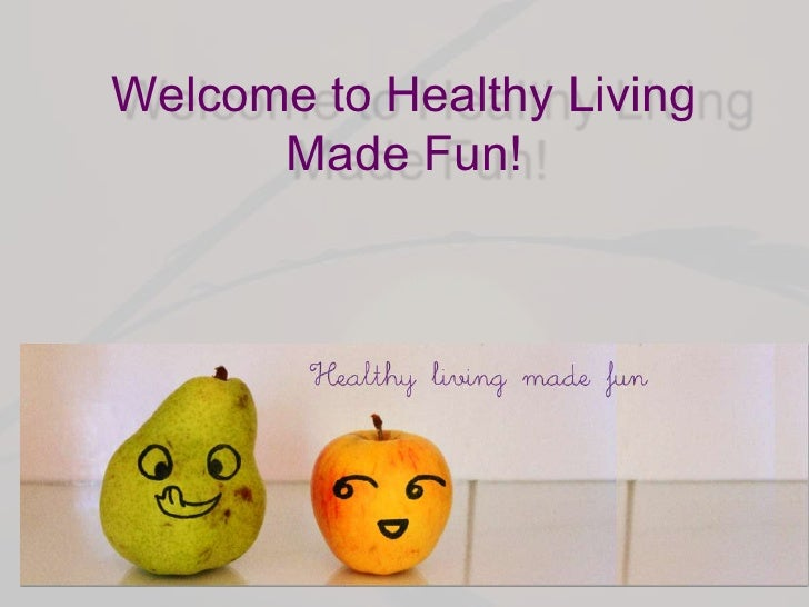 Welcome to Healthy Living Made Fun!<br />
