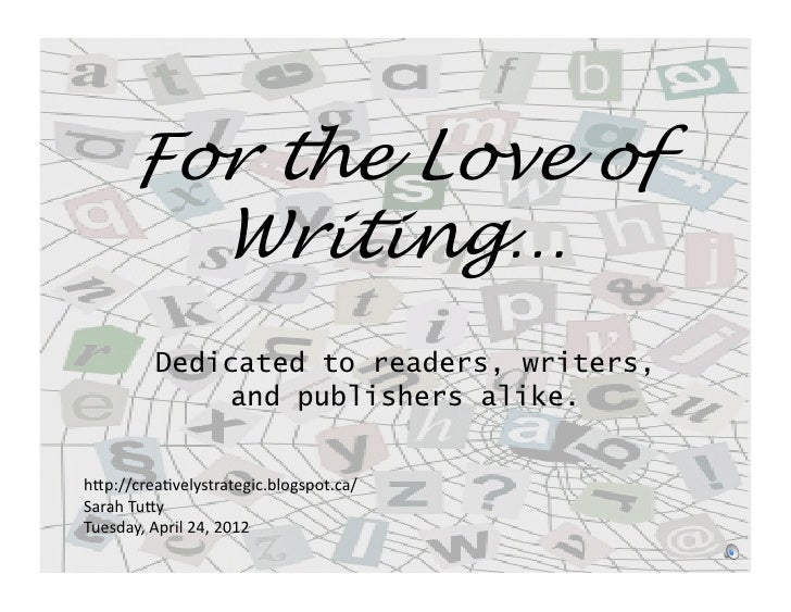 """For the Love of        Writing…         Dedicated to readers, writers,             and publishers alike.h""""p://crea*velystr..."""