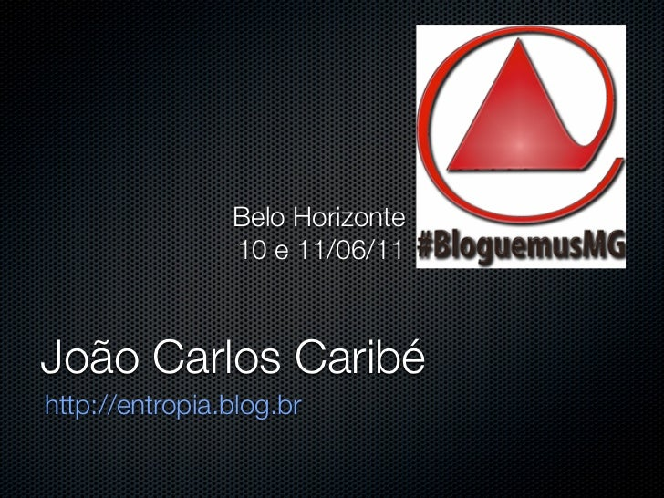Belo Horizonte                10 e 11/06/11João Carlos Caribéhttp://entropia.blog.br