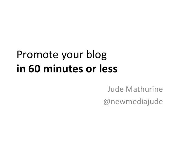 Promote your blog in 60 minutes or less Jude Mathurine @newmediajude