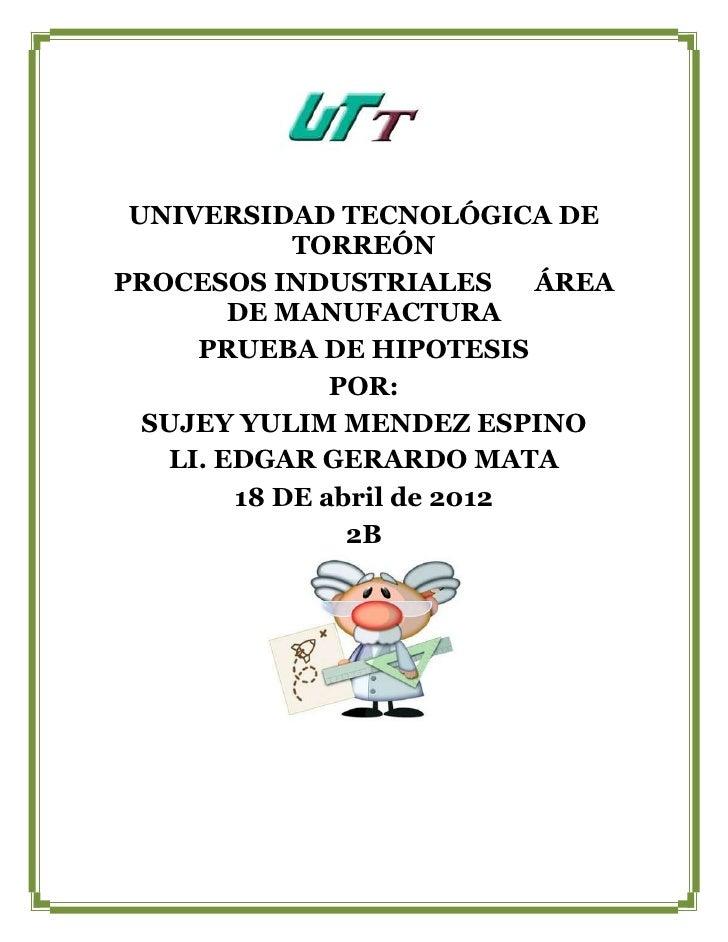 UNIVERSIDAD TECNOLÓGICA DE            TORREÓNPROCESOS INDUSTRIALES       ÁREA        DE MANUFACTURA     PRUEBA DE HIPOTESI...
