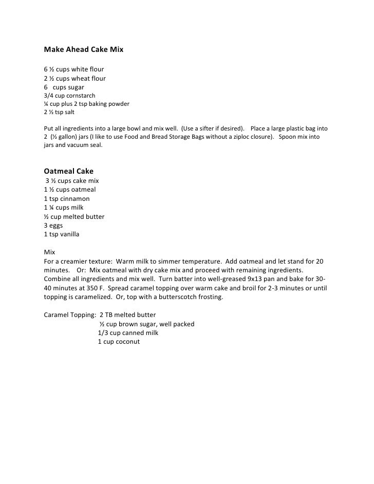 Make Ahead Cake Mix<br />6 ½ cups white flour<br />2 ½ cups wheat flour<br />6   cups sugar<br />3/4 cup cornstarch<br />¼...