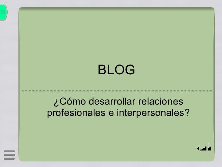 BLOG ¿Cómo desarrollar relaciones profesionales e interpersonales?