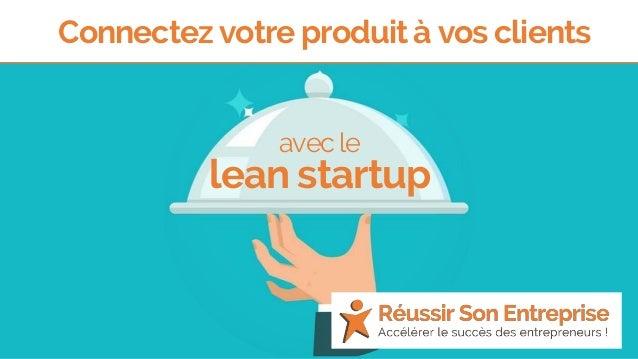 lean startup avec le Connectez votre produit à vos clients