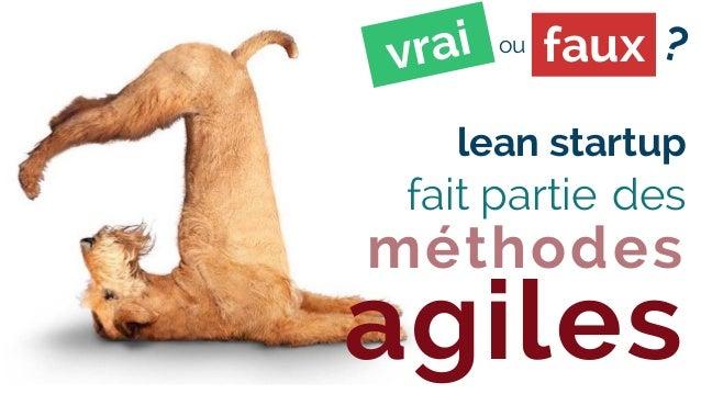 lean startup fait partie des méthodes agiles fauxou