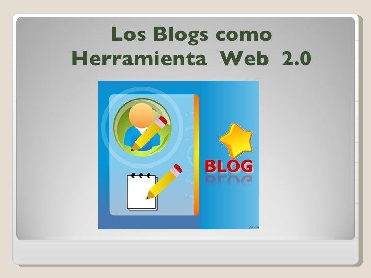 Los Blogs como Herramienta  Web  2.0