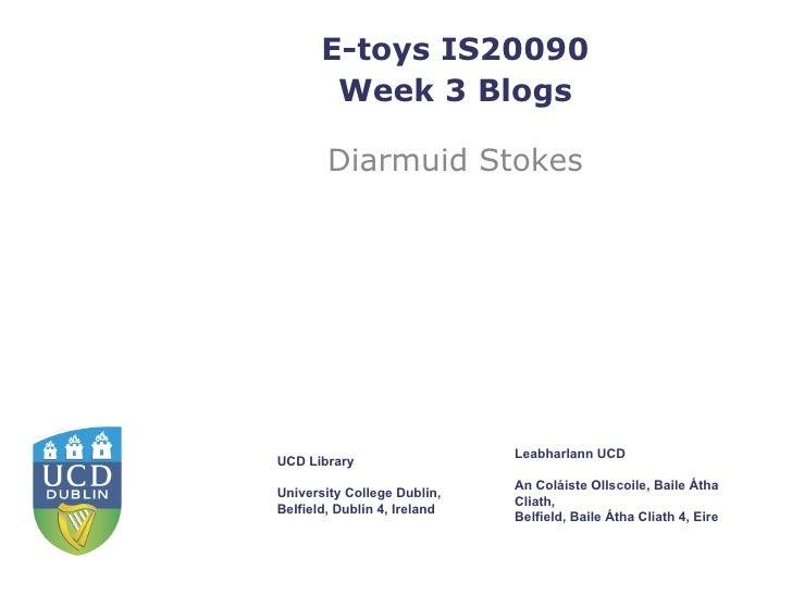 E-toys IS20090 Week 3 Blogs Diarmuid Stokes