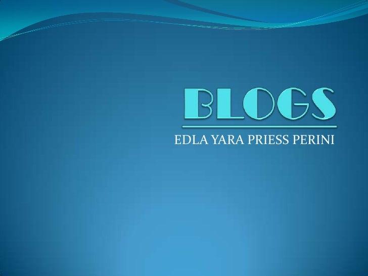 BLOGS<br />EDLA YARA PRIESS PERINI<br />