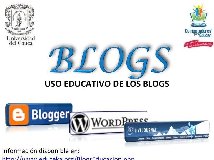 USO EDUCATIVO DE LOS BLOGS Información disponible en:  http://www.eduteka.org/BlogsEducacion.php