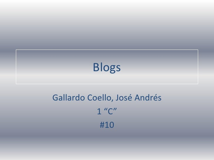 "Blogs<br />Gallardo Coello, José Andrés<br />1 ""C""<br />#10<br />"