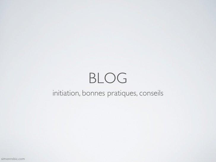 BLOG                  initiation, bonnes pratiques, conseils     simonrobic.com