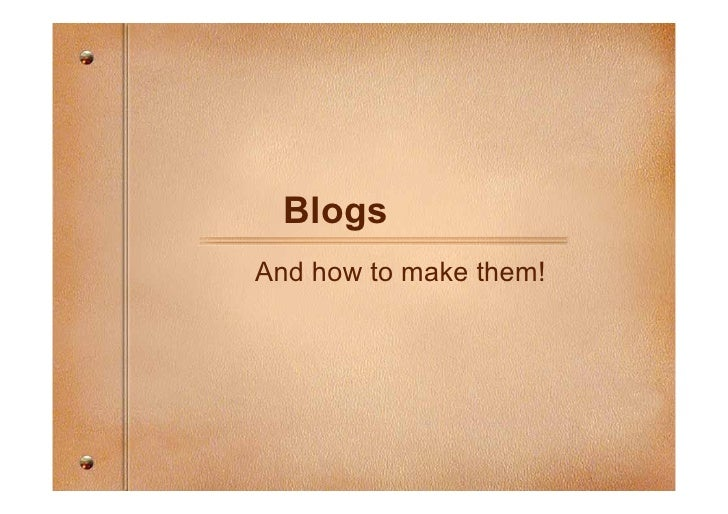 Blogs And how to make them!