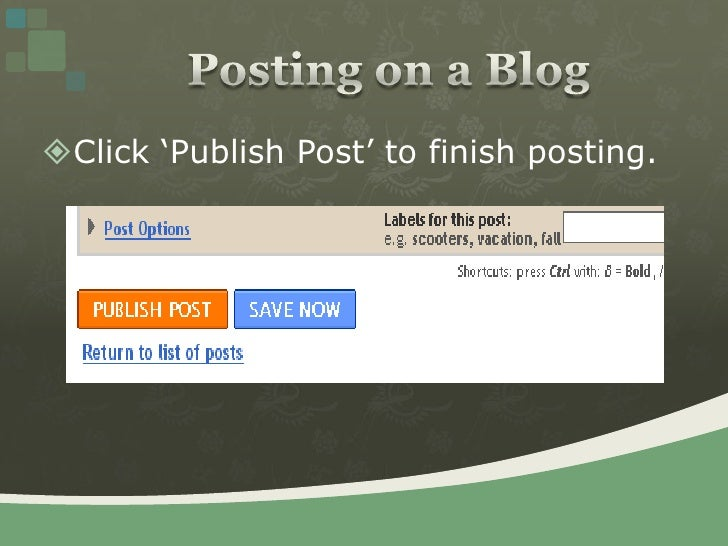 Click 'Publish Post' to finish posting.<br />Posting on a Blog<br />