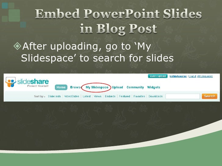 After uploading, go to 'My Slidespace' to search for slides<br />Embed PowerPoint Slides in Blog Post<br />