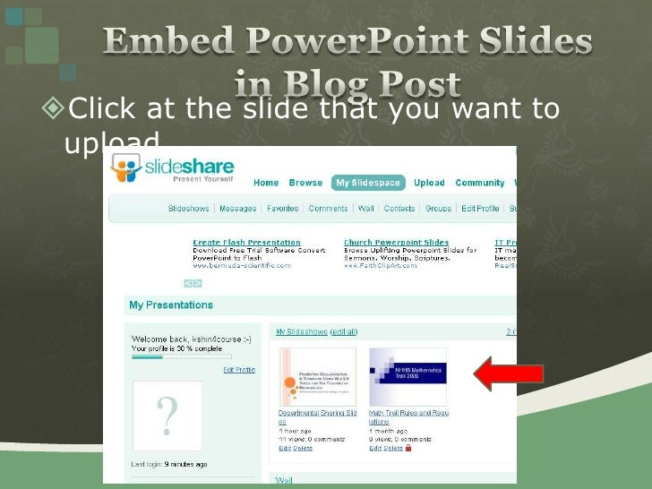 Click at the slide that you want to upload<br />Embed PowerPoint Slides in Blog Post<br />
