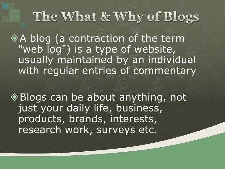 """The What & Why of Blogs<br />A blog (a contraction of the term """"web log"""") is a type of website, usually maintained by an i..."""