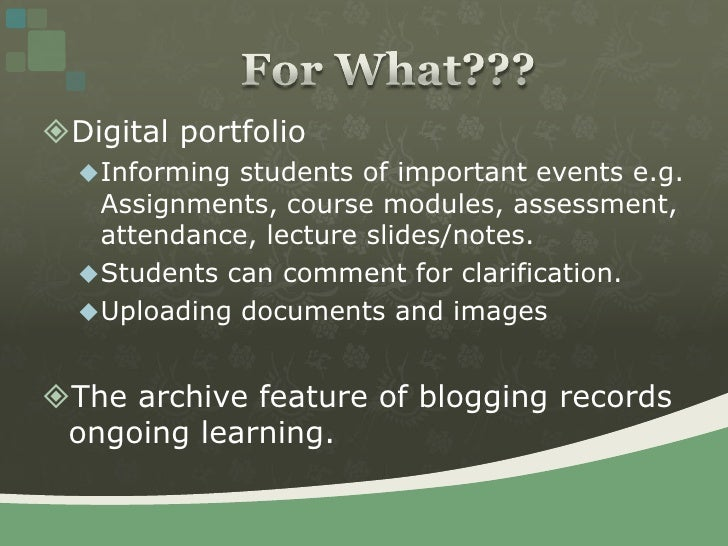 Digital portfolio<br />Informing students of important events e.g. Assignments, course modules, assessment, attendance, le...