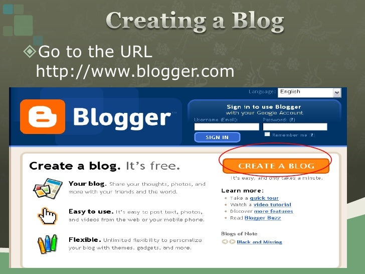 Creating a Blog <br />Go to the URL http://www.blogger.com<br />