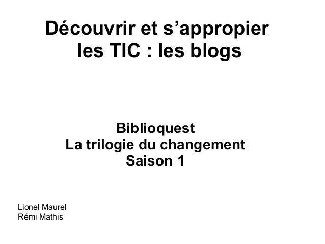 Découvrir et s'appropier les TIC : les blogs Biblioquest La trilogie du changement Saison 1 Lionel Maurel Rémi Mathis