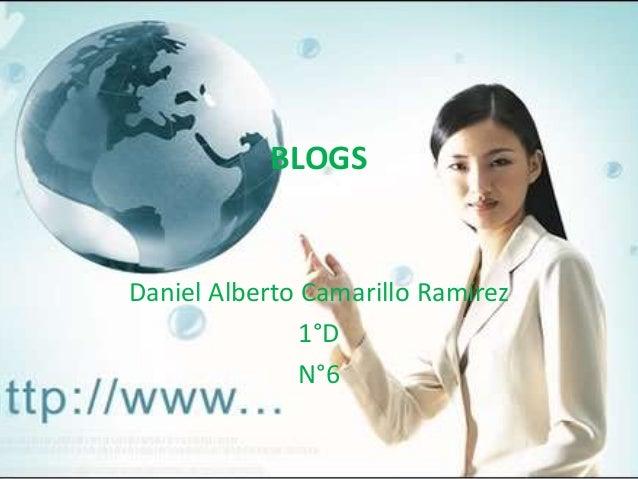 BLOGS Daniel Alberto Camarillo Ramírez 1°D N°6